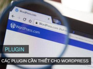 [Khám Phá] Các Plugin Cần Thiết Cho Wordpress 2021