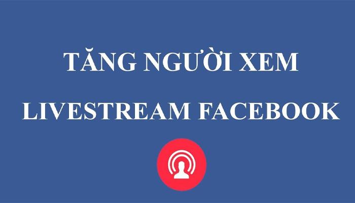 Dịch Vụ Tăng Mắt Livestream Facebook