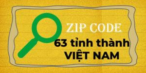 Mã bưu chính (Zip Code/Zip Postal Code) 63 tỉnh thành Việt Nam 2021