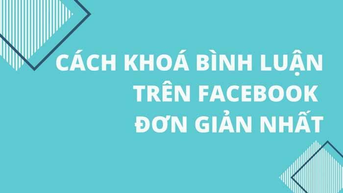 Cách Khóa Bình Luận Trên Facebook (Cập Nhật 2021)