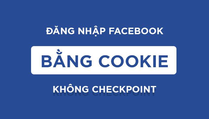 Cách Đăng Nhập Facebook Bằng Cookie Mới Nhất