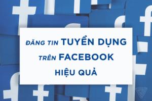 Cách Đăng Tin Tuyển Dụng Trên Facebook Hiệu Quả