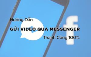 Cách Gửi Video Qua Messenger Thành Công 100%