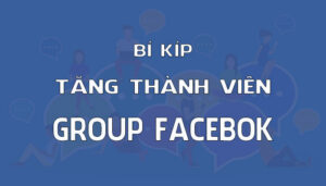 Cách Tăng Thành Viên Group Facebook Hiệu Quả