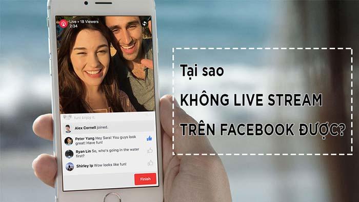 Tại sao facebook không phát trực tiếp được? FB không phát Livestream được