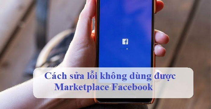 Tại Sao FB Không Có Marketplace? Cách Fix Lỗi Facebook Marketplace Vietnam