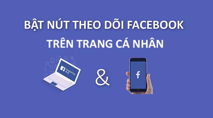 Cách Bật Chế Độ Theo Dõi Trên Facebook, Mở Follow FB 2021