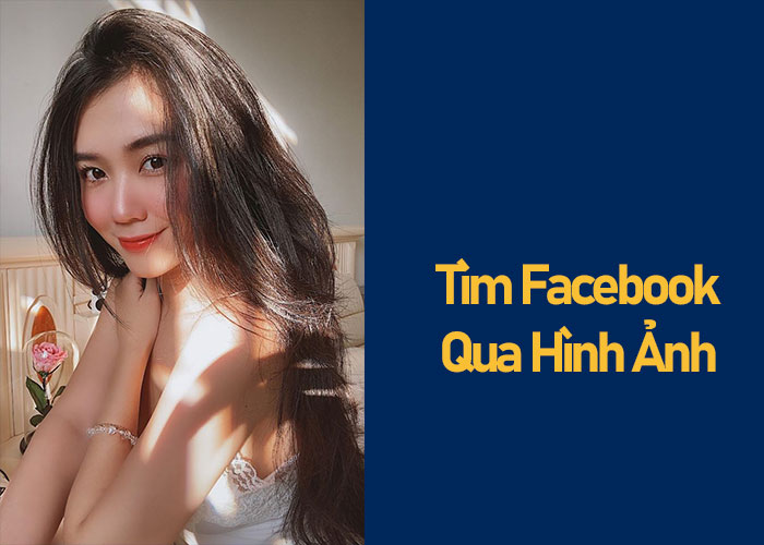 Tìm Facebook Qua Hình Ảnh Chưa Bao Giờ Dễ Đến Thế